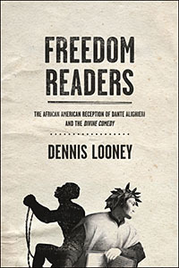 <i>Freedom Readers: The African American Reception of Dante Alighieri and the Divine Comedy</i> (2011), by Dennis Looney — First Prize Winner, 2011 Book Award, General Category, bestowed by the American Association of Italian Studies.