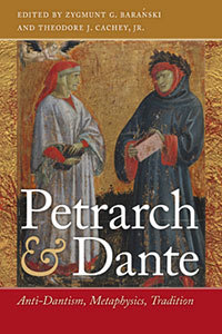 <i>Petrarch & Dante: Anti-Dantism, Metaphysics, Tradition</i> (2009), edited by Zygmunt G. Barański and Theodore J. Cachey, Jr.