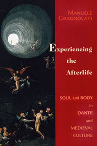 <i>Experiencing the Afterlife: Soul and Body in Dante and Medieval Culture</i> (2005), by Manuele Gragnolati.
