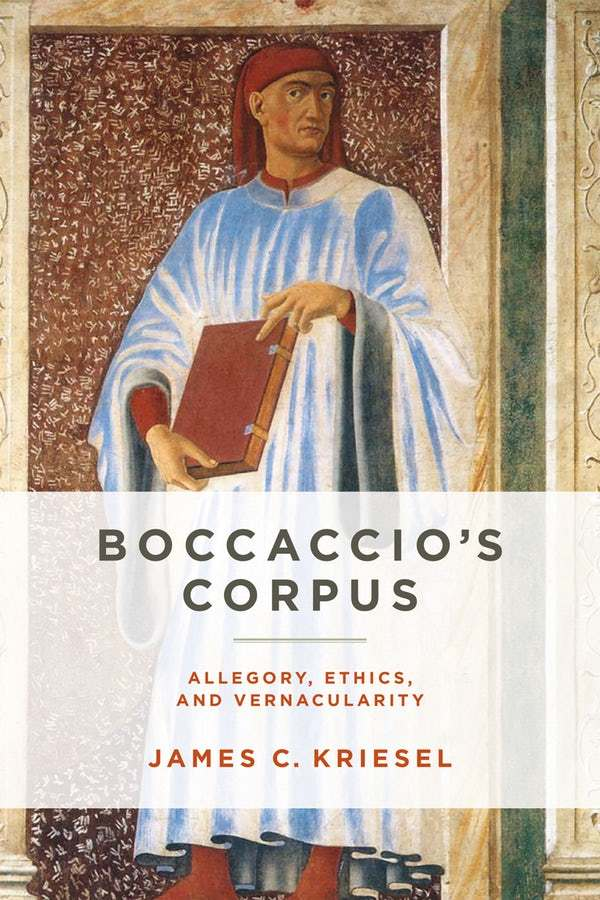 <i>Boccaccio's Corpus: Allegory, Ethics, and Vernacularity</i> (2018), by James C. Kriesel