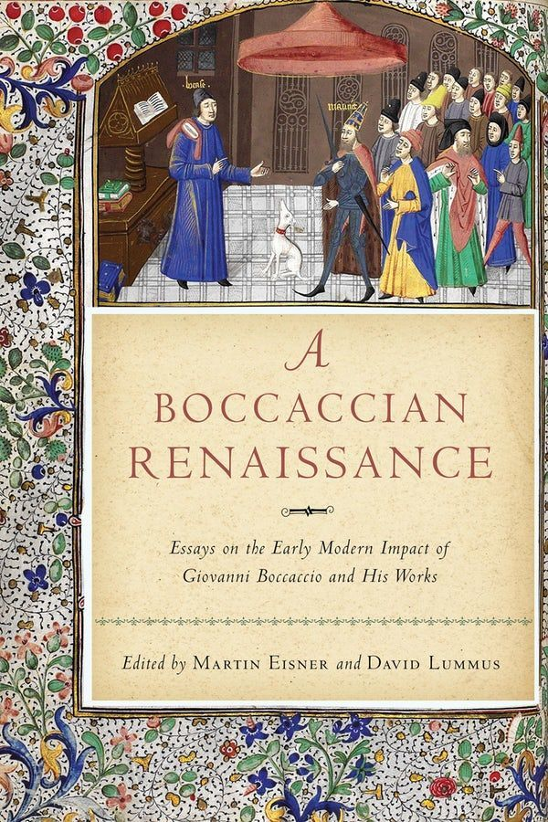 <i>A Boccaccian Renaissance: Essays on the Early Modern Impact of Giovanni Boccaccio and His Works</i> (2019), edited by Martin Eisner and David Lummus.